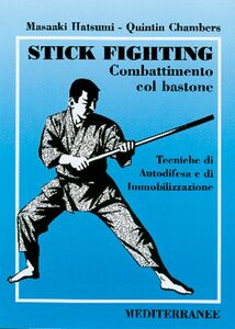 Foto Cover di Stick fighting. Combattimento col bastone. Tecniche di autodifesa e di immobilizzazione, Libro di Masaaki Hatsumi,Quintin Chambers, edito da Edizioni Mediterranee