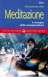 Libro Iniziazione alla meditazione. Il risveglio della consapevolezza Osho