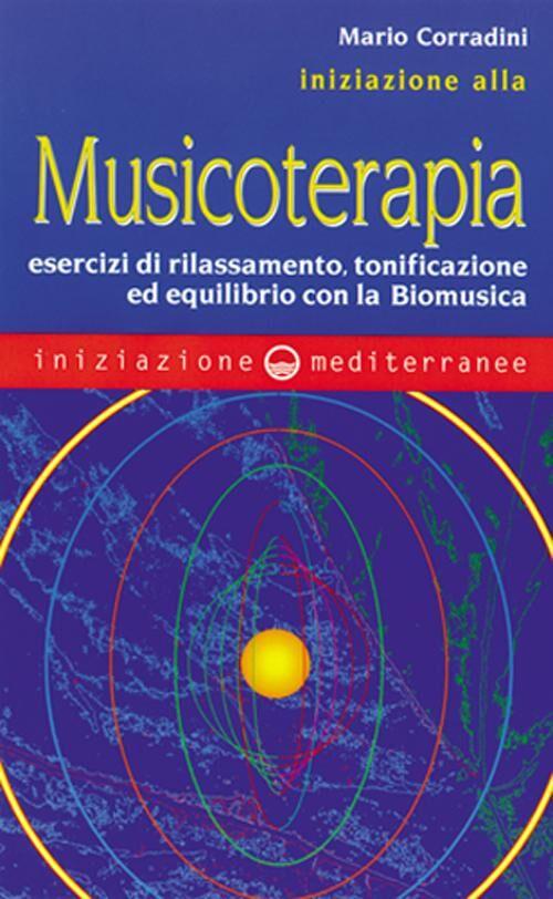 Iniziazione alla Musicoterapia. Esercizi di rilassamento, tonificazione ed equilibrio con la Biomusica