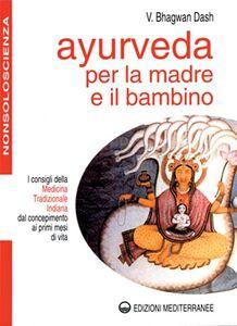 Libro Ayurveda per la madre e il bambino. I consigli della medicina tradizionale indiana dal concepimento ai primi mesi di vita Bhagwan Dash