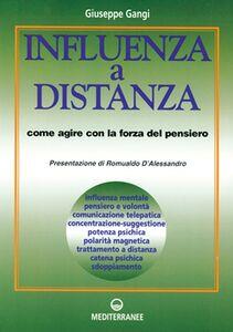 Foto Cover di Influenza a distanza. Come agire con la forza del pensiero, Libro di Giuseppe Gangi, edito da Edizioni Mediterranee
