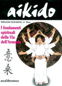 Aikido. I fondamenti spirituali della via dell'armonia