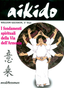 Libro Aikido. I fondamenti spirituali della via dell'armonia William Gleason