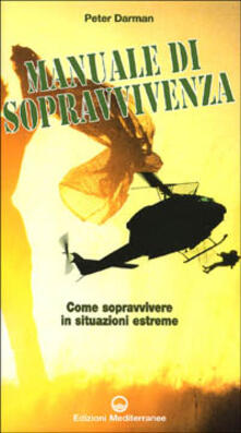 Il manuale di sopravvivenza dei corpi speciali. Come si impara a sopravvivere nelle migliori forze speciali del mondo.pdf