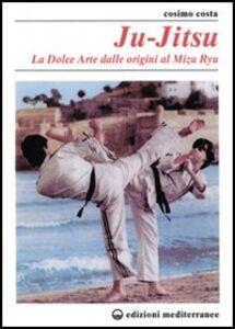 Foto Cover di Ju-jitsu. La «Dolce arte» dalle origini al mizu ryu, Libro di Cosimo Costa, edito da Edizioni Mediterranee
