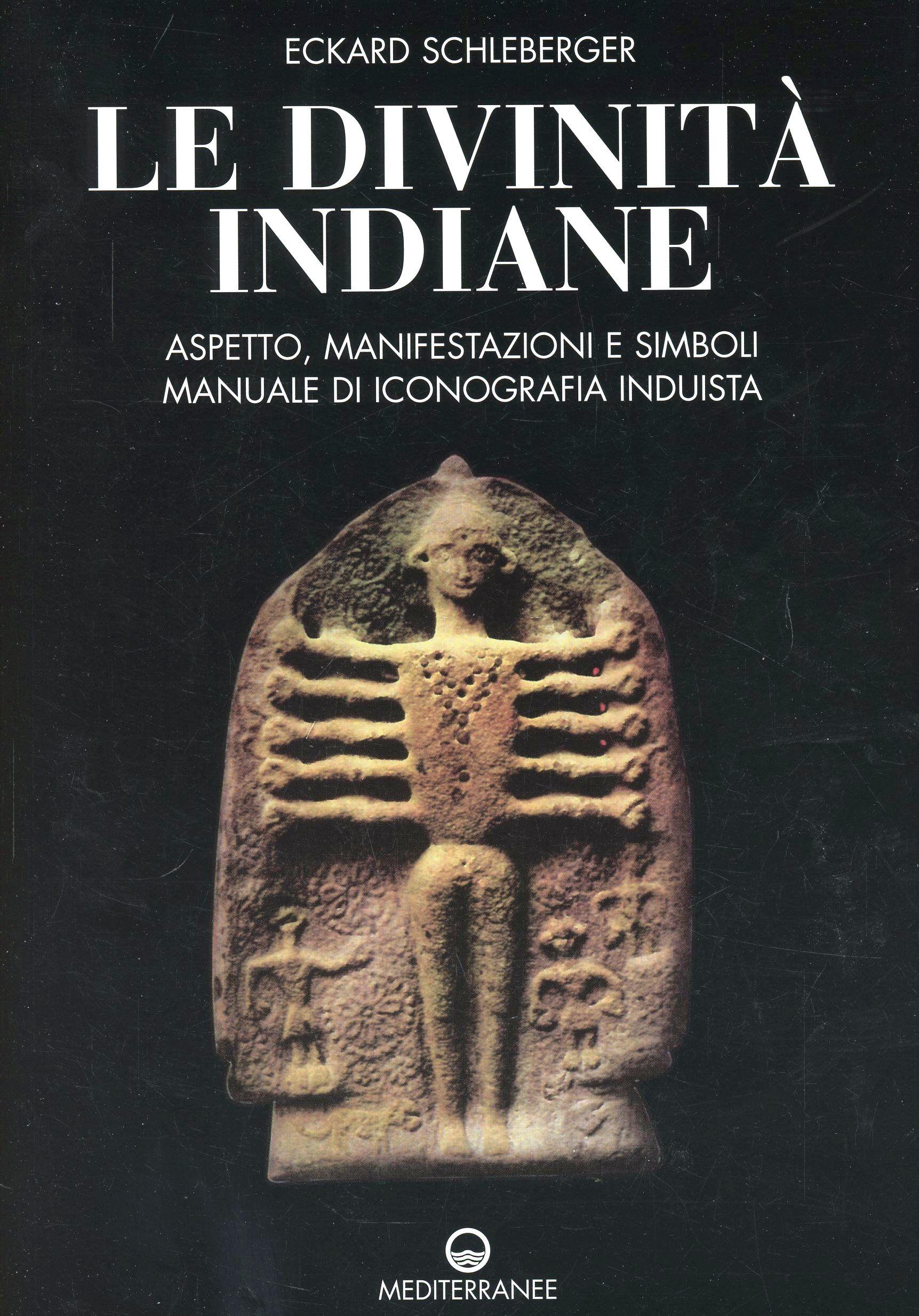 Le divinità indiane. Aspetto, manifestazioni e simboli. Manuale di iconografia induista