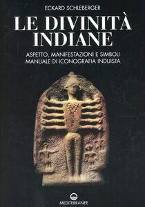 Libro Le divinità indiane. Aspetto, manifestazioni e simboli. Manuale di iconografia induista Eckard Schleberger