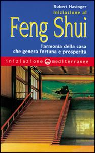 Libro Iniziazione al feng shui. L'armonia della casa che genera fortuna e prosperità Robert Hasinger