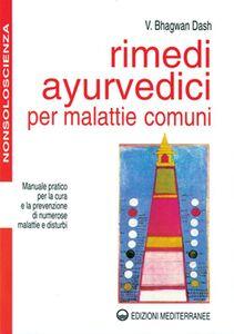 Libro Rimedi ayurvedici per malattie comuni. Manuale pratico per la cura e la prevenzione di numerose malattie e disturbi Bhagwan Dash