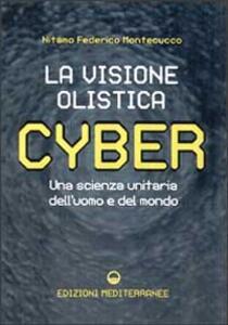 Libro Cyber. La visione olistica. Una scienza unitaria dell'uomo e del mondo Nitamo F. Montecucco