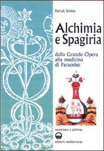 Alchimia e spagiria. Dalla grande opera alla medicina di Paracelso