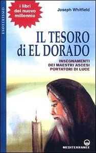 Libro Il tesoro di Eldorado. Insegnamenti dei maestri ascesi portatori di luce Joseph Whitfield