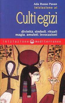 Iniziazione ai culti egizi. Divinità, simboli, rituali, magia, amuleti, invocazioni - Ada Russo Pavan - copertina