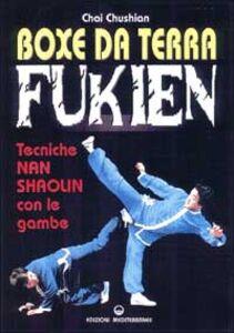 Libro Boxe da terra fukien. Tecniche nan shaolin con le gambe Chai Chushian