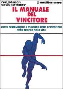 Il manuale del vincitore. Come raggiungere il massimo delle prestazioni nello sport e nella vita - Rex Johnson,David Swindley - copertina