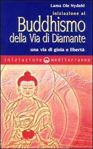 Foto Cover di Iniziazione al buddhismo della via di diamante. Una via di gioia e libertà, Libro di Ole Nydahl (lama), edito da Edizioni Mediterranee