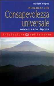 Libro Iniziazione alla consapevolezza universale Robert Happé