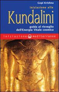 Foto Cover di Iniziazione alla kundalini. Guida al risveglio dell'energia vitale cosmica, Libro di Gopi Krishna, edito da Edizioni Mediterranee