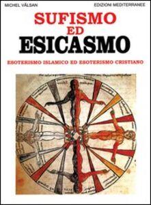 Libro Sufismo ed esicasmo. Esoterismo islamico ed esoterismo cristiano Michel Vâlsan
