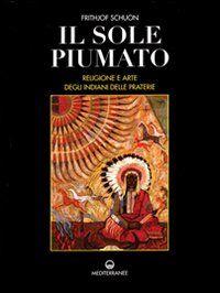 Il sole piumato. Religione e arte degli indiani delle praterie