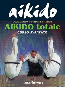 Libro Aikido totale. Corso avanzato Yasuhisa Shioda , Gozo Shioda