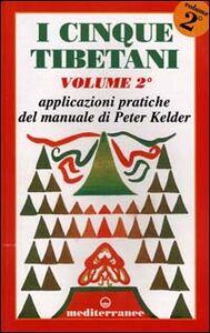 Foto Cover di I cinque tibetani. Vol. 2: Applicazioni pratiche del manuale di Peter Kelder., Libro di Peter Kelder, edito da Edizioni Mediterranee