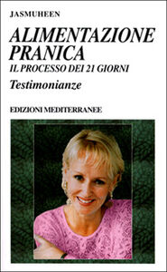 Foto Cover di Alimentazione pranica. Il processo dei 21 giorni. Testimonianze, Libro di  edito da Edizioni Mediterranee