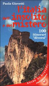 Libro L' Italia dell'insolito e del mistero. 100 itinerari «Diversi» Paola Giovetti