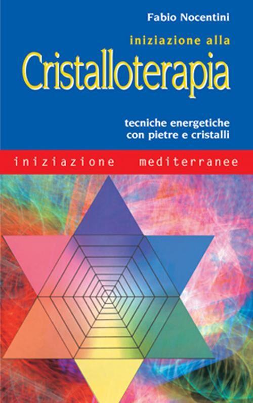 Iniziazione alla cristalloterapia. Tecniche energetiche con pietre e cristalli