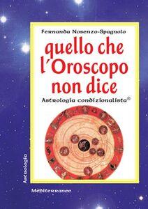 Foto Cover di Quello che l'oroscopo non dice. Astrologia condizionalista, Libro di Fernanda Nosenzo Spagnolo, edito da Edizioni Mediterranee