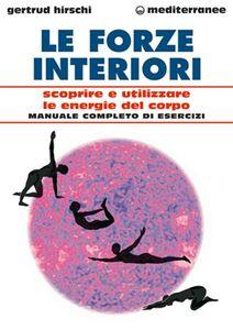Foto Cover di Le forze interiori. Scoprire e utilizzare le energie del corpo, Libro di Gertrud Hirschi, edito da Edizioni Mediterranee