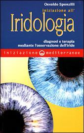 Iniziazione all'iridologia. Diagnosi e terapia mediante l'osservazione dell'iride