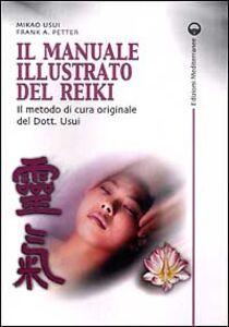Libro Il manuale illustrato del Reiki. Il metodo di cura originale del dott. Usui Mikao Usui , Frank Arjava Petter