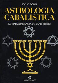 Astrologia cabalistica. La tradizione sacra dei sapienti ebrei