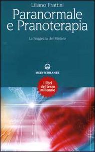 Libro Paranormale e pranoterapia. La saggezza del mistero Liliano Frattini