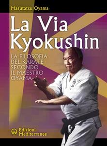 Libro La via Kyokushin. La filosofia del karate secondo il Maestro Oyama Masutatsu Oyama