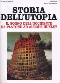 Storia dell'utopia. Il sogno dell'Occidente da Platone ad Aldous Huxley