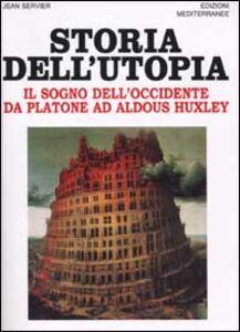Libro Storia dell'utopia. Il sogno dell'Occidente da Platone ad Aldous Huxley Jean Servier