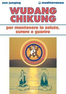 Wudang Chikung per mantenere la salute, curare e guarire - Sun Junqing - copertina