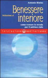 Libro Iniziazione al benessere interiore. Come trovare la strada per il settimo cielo Antonio Bimbo