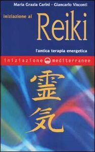 Foto Cover di Iniziazione al reiki. L'antica terapia energetica, Libro di M. Grazia Carini,Giancarlo Visconti, edito da Edizioni Mediterranee