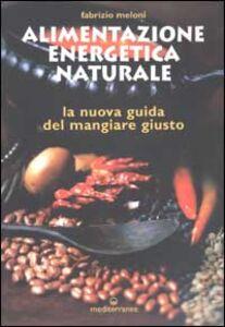 Foto Cover di Alimentazione energetica naturale. La nuova guida al mangiare giusto, Libro di Fabrizio Meloni, edito da Edizioni Mediterranee