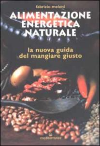 Libro Alimentazione energetica naturale. La nuova guida al mangiare giusto Fabrizio Meloni