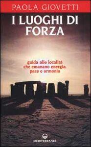 Libro I luoghi di forza. Guida alle località che emanano energia, pace e armonia Paola Giovetti