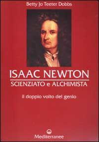 Isaac Newton scienziato e alchimista. Il doppio volto del genio