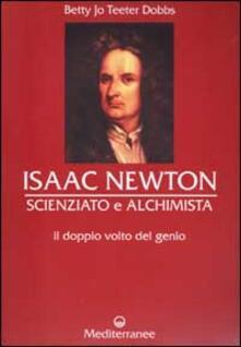 Isaac Newton scienziato e alchimista. Il doppio volto del genio.pdf