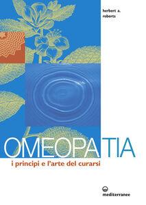 Libro Omeopatia. I principi e l'arte del curarsi Herbert A. Roberts