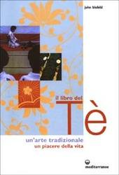 Il libro del tè. Un'arte tradizionale. Un piacere della vita