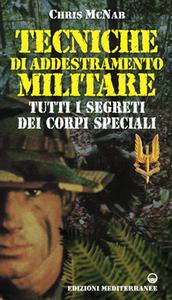 Libro Tecniche di addestramento militare. Tutti i segreti dei corpi speciali Chris McNab