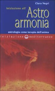 Libro Iniziazione all'astroarmonia. Astrologia come terapia dell'anima Clara Negri